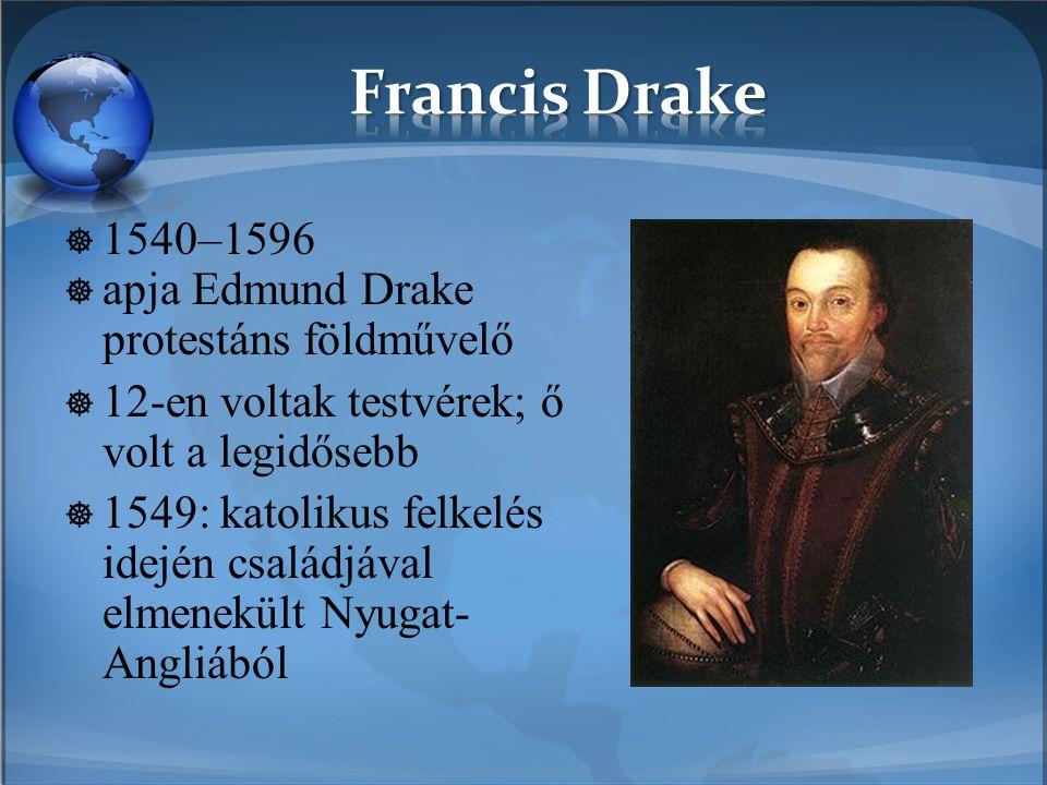  1540–1596  apja Edmund Drake protestáns földművelő  12-en voltak testvérek; ő volt a legidősebb  1549: katolikus felkelés idején családjával elme