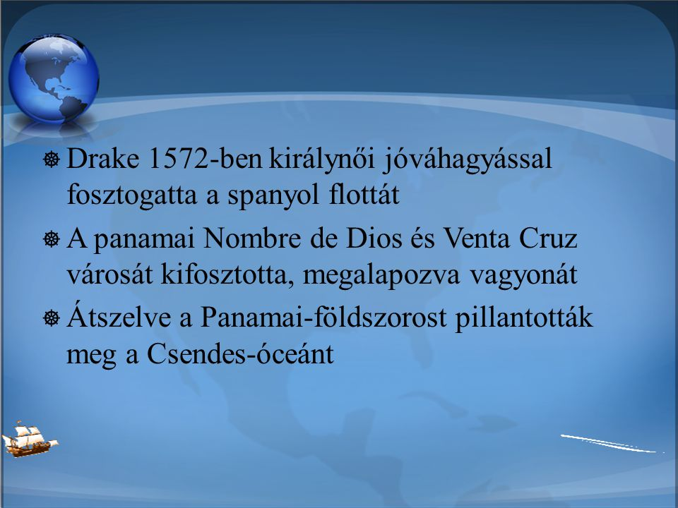 Drake 1572-ben királynői jóváhagyással fosztogatta a spanyol flottát  A panamai Nombre de Dios és Venta Cruz városát kifosztotta, megalapozva vagyo