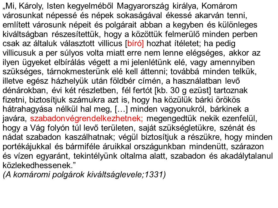 """""""Mi, Károly, Isten kegyelméből Magyarország királya, Komárom városunkat népessé és népek sokaságával ékessé akarván tenni, említett városunk népeit és"""