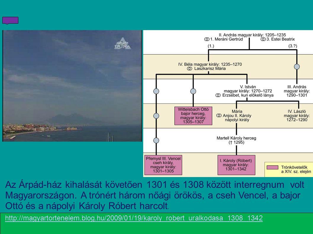 http://magyartortenelem.blog.hu/2009/01/19/karoly_robert_uralkodasa_1308_1342 Az Árpád-ház kihalását követően 1301 és 1308 között interregnum volt Mag