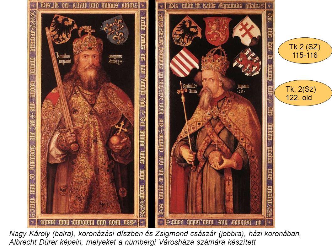Nagy Károly (balra), koronázási díszben és Zsigmond császár (jobbra), házi koronában, Albrecht Dürer képein, melyeket a nürnbergi Városháza számára ké