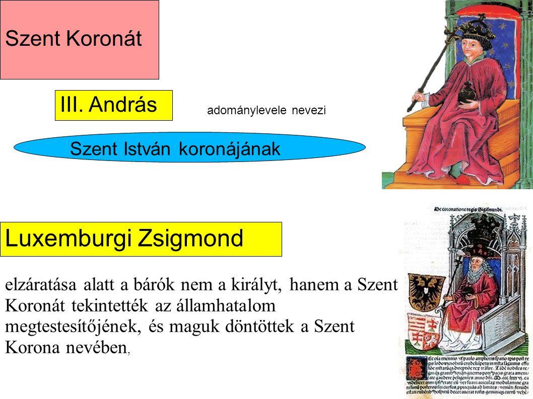 Szent Koronát III. András adománylevele nevezi Szent István koronájának Luxemburgi Zsigmond elzáratása alatt a bárók nem a királyt, hanem a Szent Koro