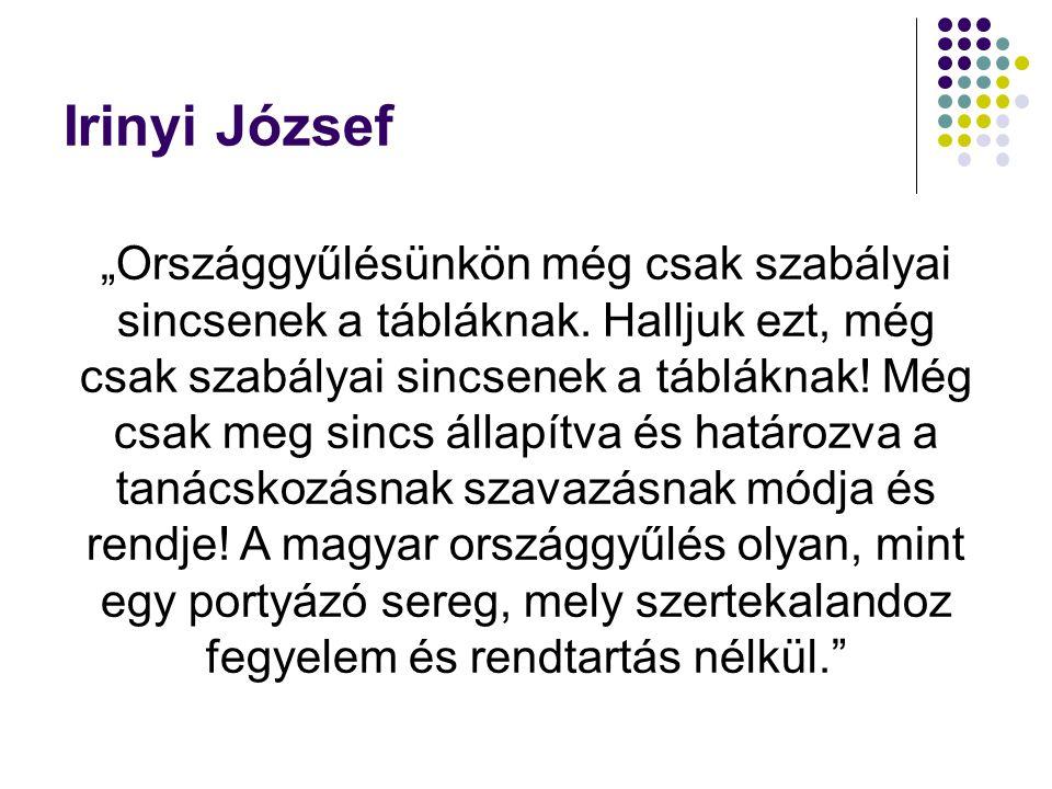 """Irinyi József """"Országgyűlésünkön még csak szabályai sincsenek a tábláknak."""