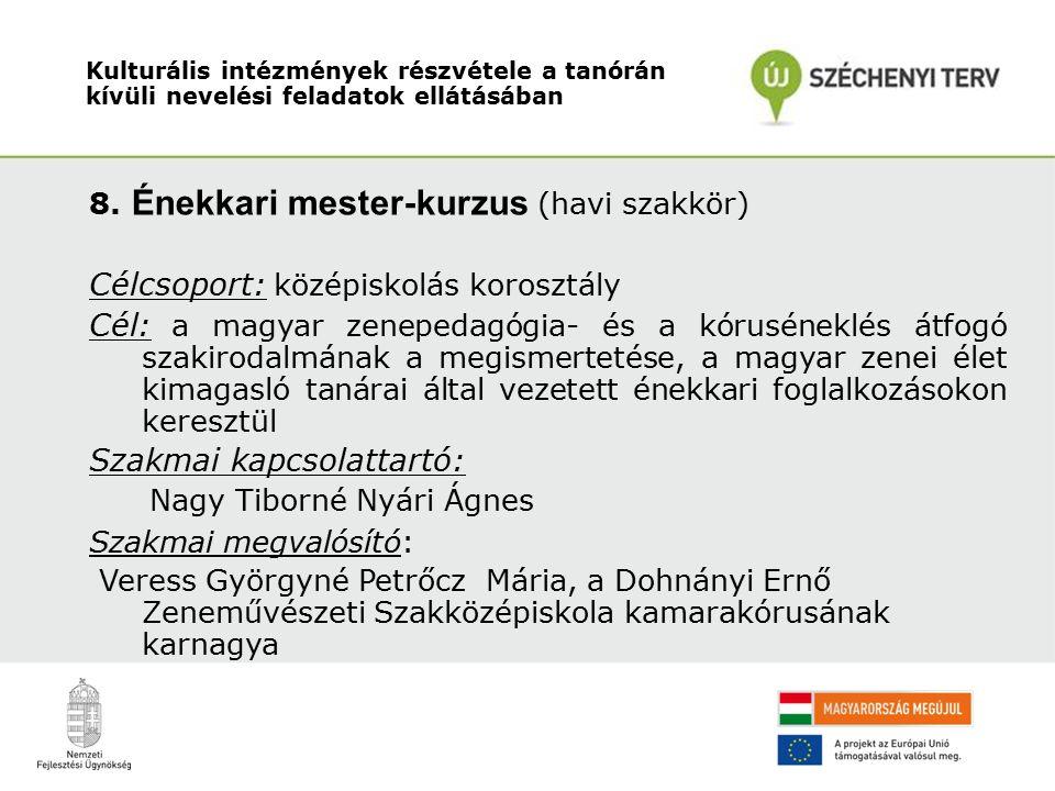 8. Énekkari mester-kurzus (havi szakkör) Célcsoport: középiskolás korosztály Cél: a magyar zenepedagógia- és a kóruséneklés átfogó szakirodalmának a m
