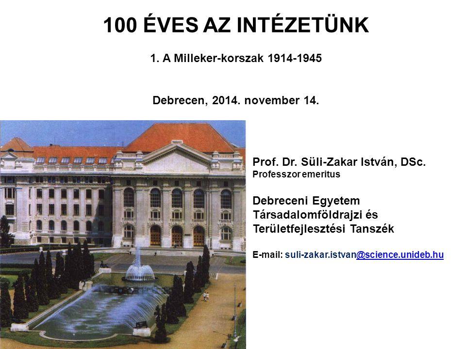 100 ÉVES AZ INTÉZETÜNK 1.A Milleker-korszak 1914-1945 Debrecen, 2014.