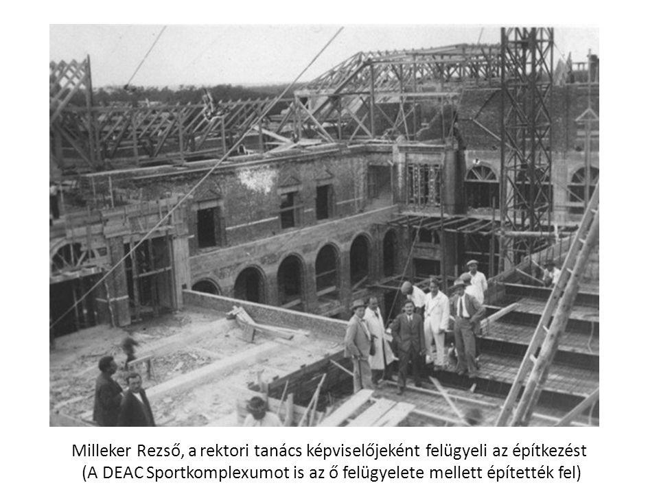 Milleker Rezső, a rektori tanács képviselőjeként felügyeli az építkezést (A DEAC Sportkomplexumot is az ő felügyelete mellett építették fel)
