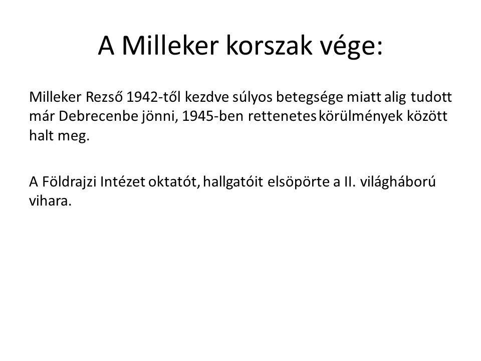 A Milleker korszak vége: Milleker Rezső 1942-től kezdve súlyos betegsége miatt alig tudott már Debrecenbe jönni, 1945-ben rettenetes körülmények között halt meg.