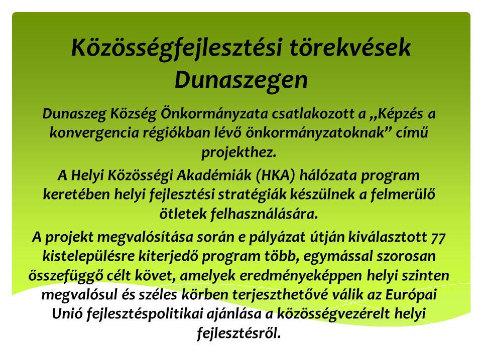 """Közösségfejlesztési törekvések Dunaszegen Dunaszeg Község Önkormányzata csatlakozott a """"Képzés a konvergencia régiókban lévő önkormányzatoknak"""" című p"""