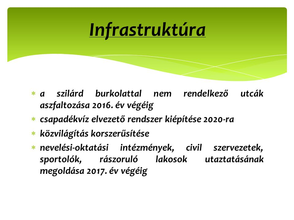  a szilárd burkolattal nem rendelkező utcák aszfaltozása 2016. év végéig  csapadékvíz elvezető rendszer kiépítése 2020-ra  közvilágítás korszerűsít