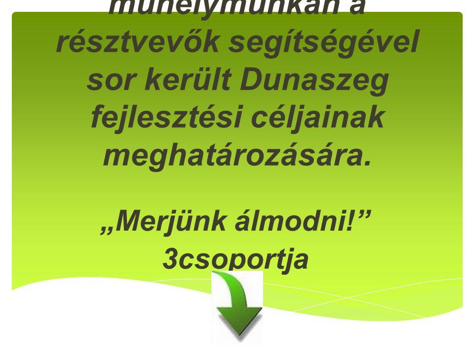 """A stratégia alkotó műhelymunkán a résztvevők segítségével sor került Dunaszeg fejlesztési céljainak meghatározására. """"Merjünk álmodni!"""" 3csoportja"""