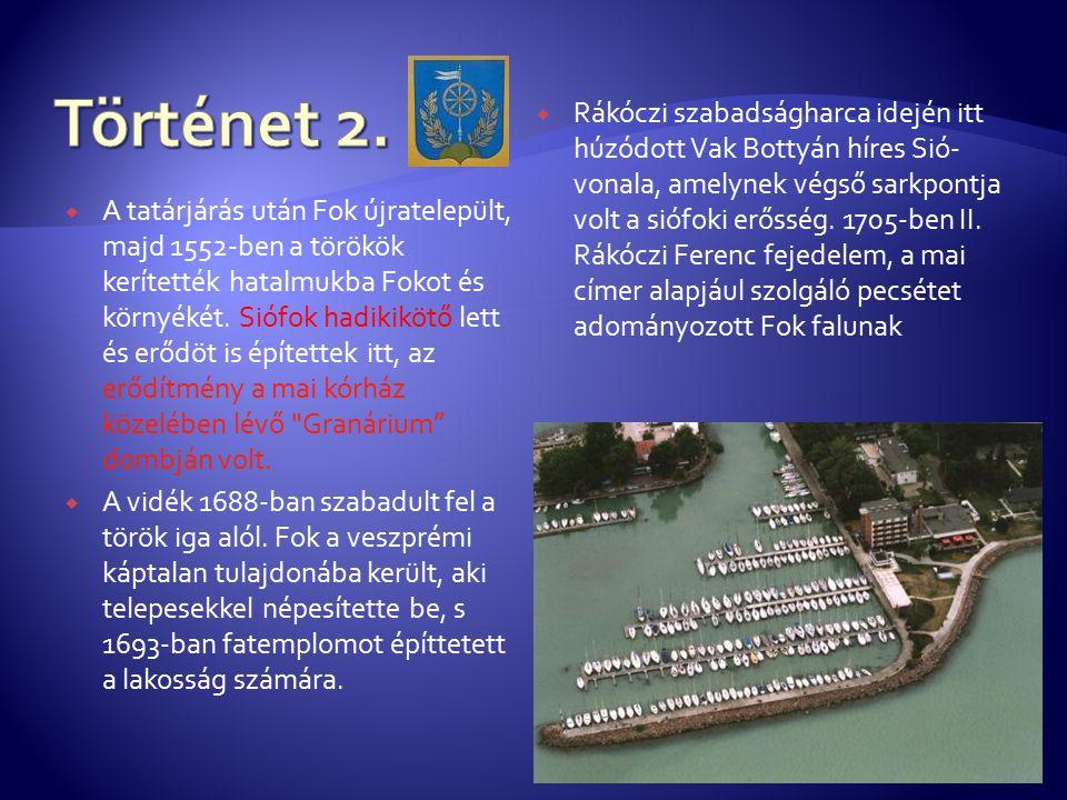  A tatárjárás után Fok újratelepült, majd 1552-ben a törökök kerítették hatalmukba Fokot és környékét. Siófok hadikikötő lett és erődöt is építettek