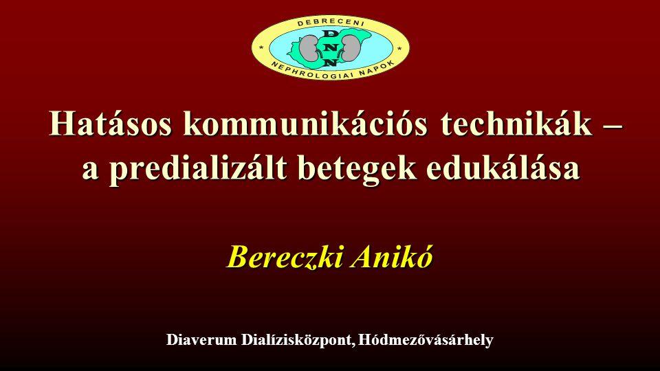 Hatásos kommunikációs technikák – a predializált betegek edukálása Bereczki Anikó Diaverum Dialízis Központ Hódmezővásárhely