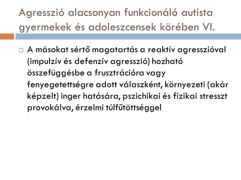 Agresszió alacsonyan funkcionáló autista gyermekek és adoleszcensek körében VI.  A másokat sértő magatartás a reaktív agresszióval (impulzív és defen