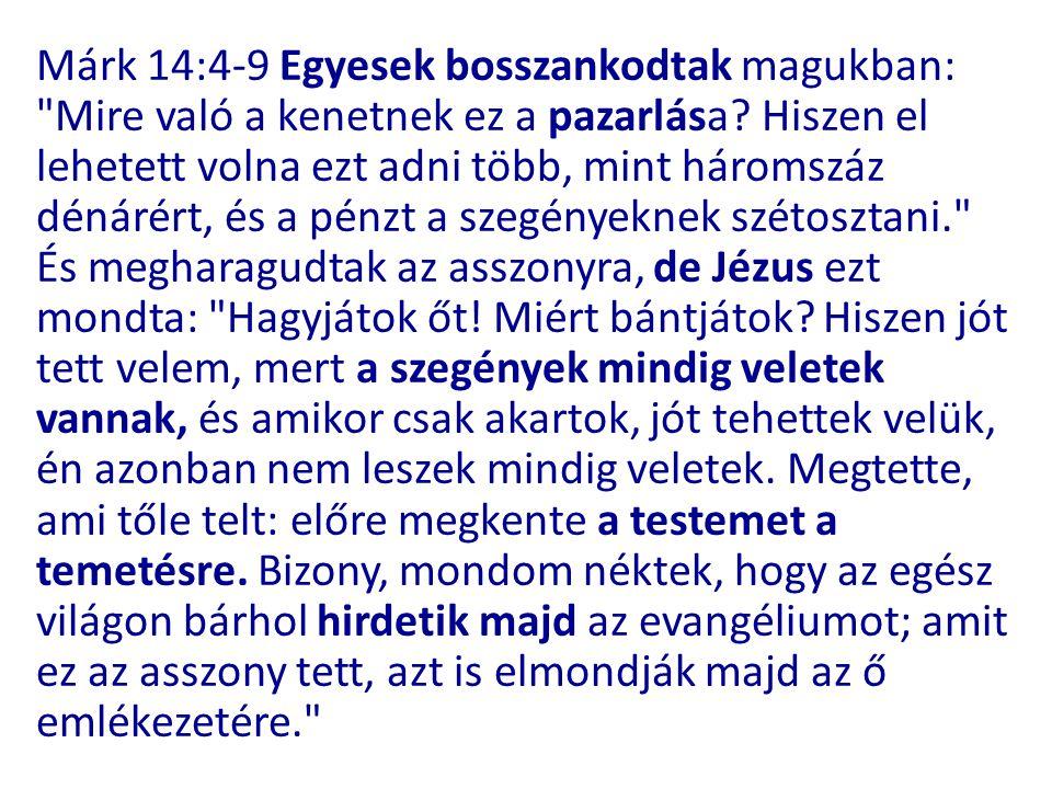 Márk 14:4-9 Egyesek bosszankodtak magukban: