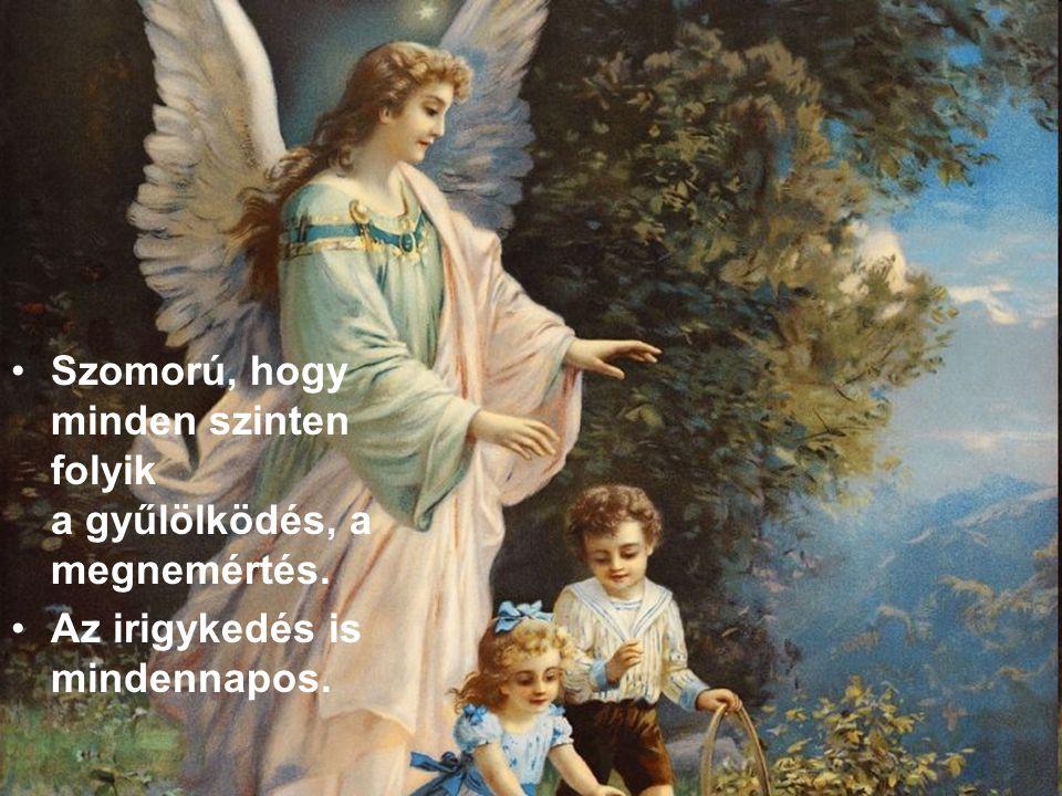 SZERETET, ÉS MEGBOCSÁTÁS nem gyűlölet, és harag ! A gyűlölet és a harag megmérgezi a lelkedet! Isten egyformán szereti minden gyermekét, minden embert