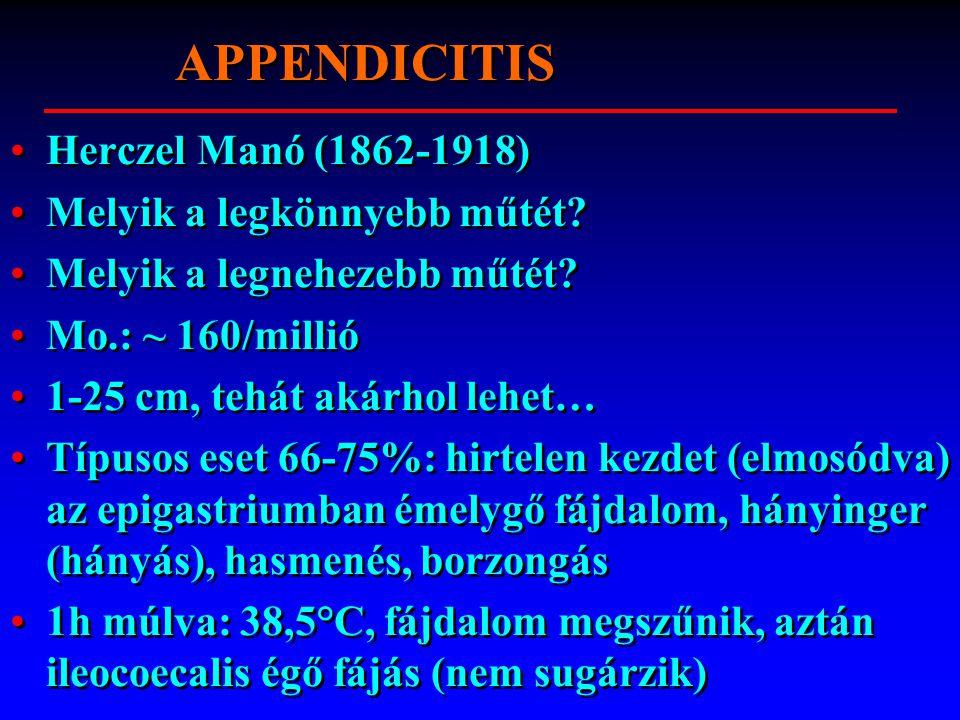APPENDICITIS Herczel Manó (1862-1918) Melyik a legkönnyebb műtét? Melyik a legnehezebb műtét? Mo.: ~ 160/millió 1-25 cm, tehát akárhol lehet… Típusos