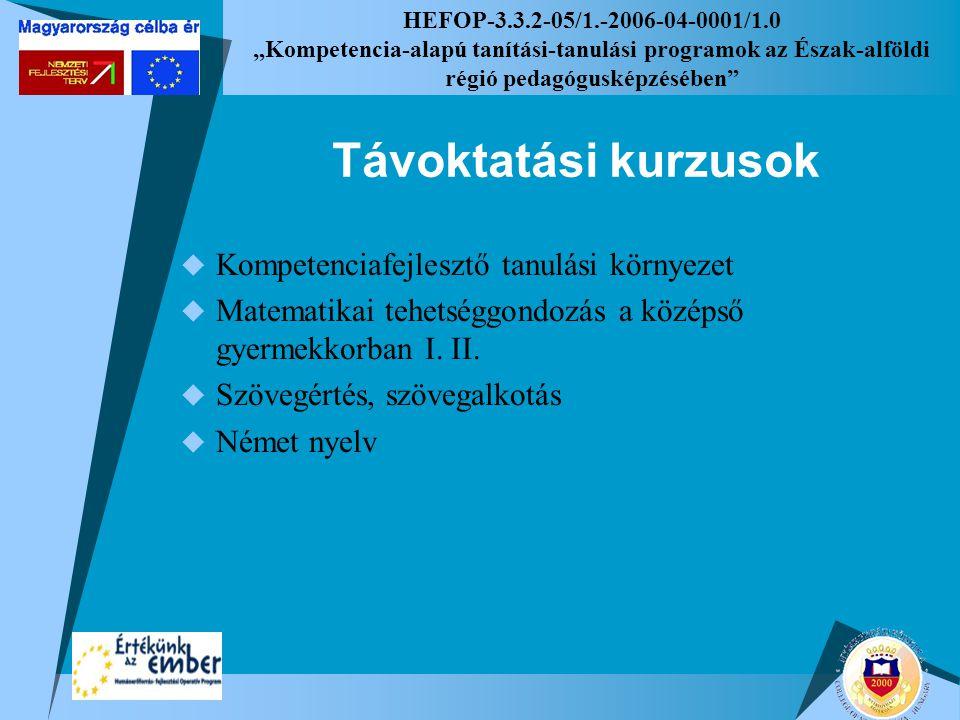 """HEFOP-3.3.2-05/1.-2006-04-0001/1.0 """"Kompetencia-alapú tanítási-tanulási programok az Észak-alföldi régió pedagógusképzésében Távoktatási kurzusok  Kompetenciafejlesztő tanulási környezet  Matematikai tehetséggondozás a középső gyermekkorban I."""