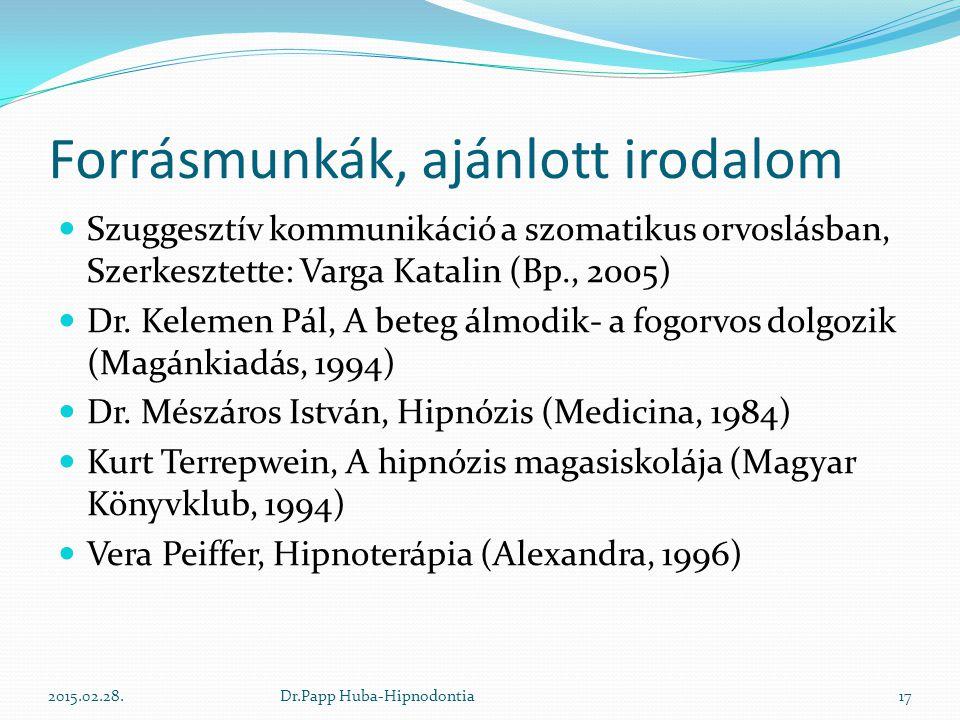 Forrásmunkák, ajánlott irodalom Szuggesztív kommunikáció a szomatikus orvoslásban, Szerkesztette: Varga Katalin (Bp., 2005) Dr. Kelemen Pál, A beteg á