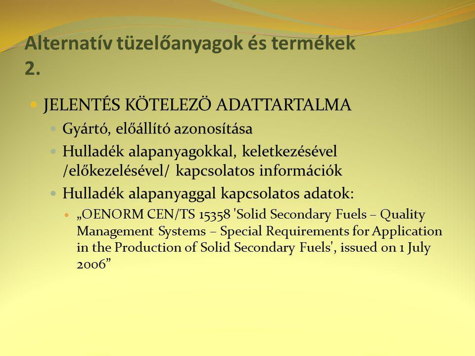 JELENTÉS KÖTELEZŐ ADATTARTALMA Gyártó, előállító azonosítása Hulladék alapanyagokkal, keletkezésével /előkezelésével/ kapcsolatos információk Hulladék
