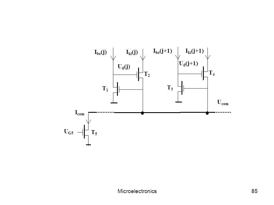 Microelectronics85 U com U d (j) T1T1 I be (j) T2T2 I ki (j) U d (j+1) T3T3 I be (j+1) T4T4 I ki (j+1) T5T5 U G5 I com