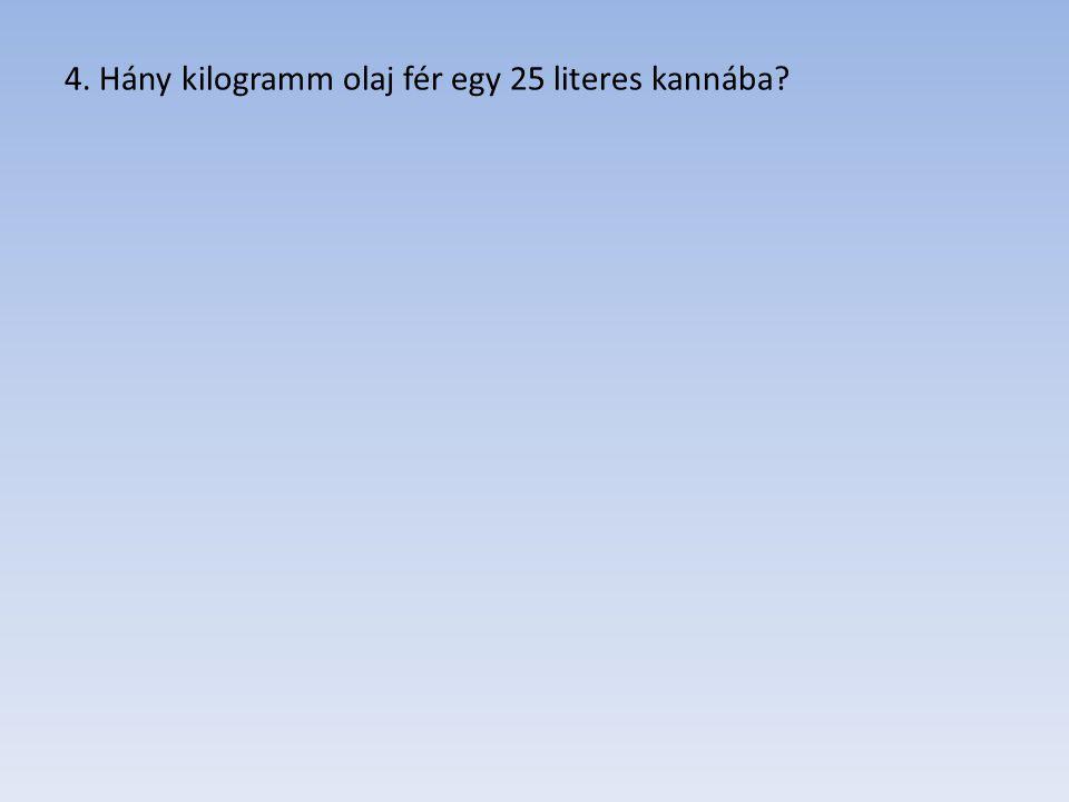 4. Hány kilogramm olaj fér egy 25 literes kannába?