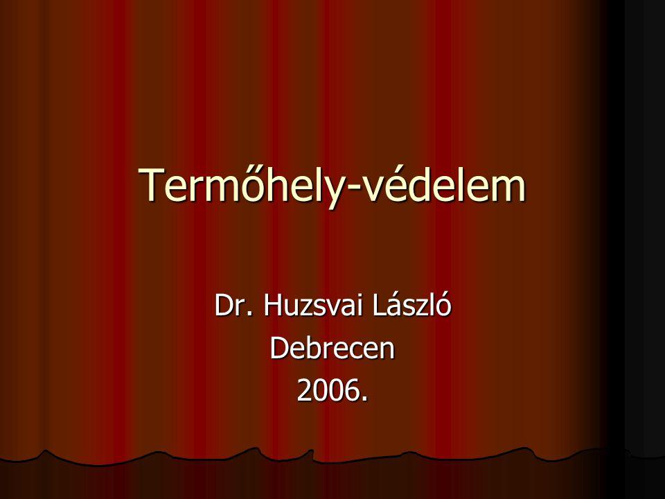 Termőhely-védelem Dr. Huzsvai László Debrecen2006.