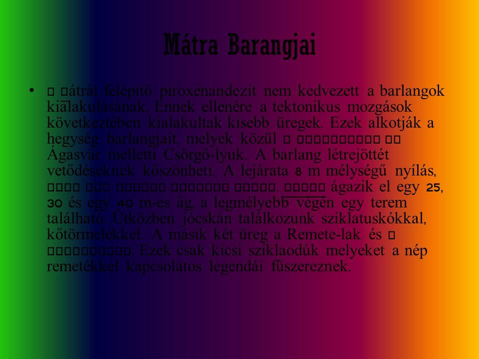 Mátra Barangjai A Mátrát felépítő piroxénandezit nem kedvezett a barlangok kialakulásának. Ennek ellenére a tektonikus mozgások következtében kialakul