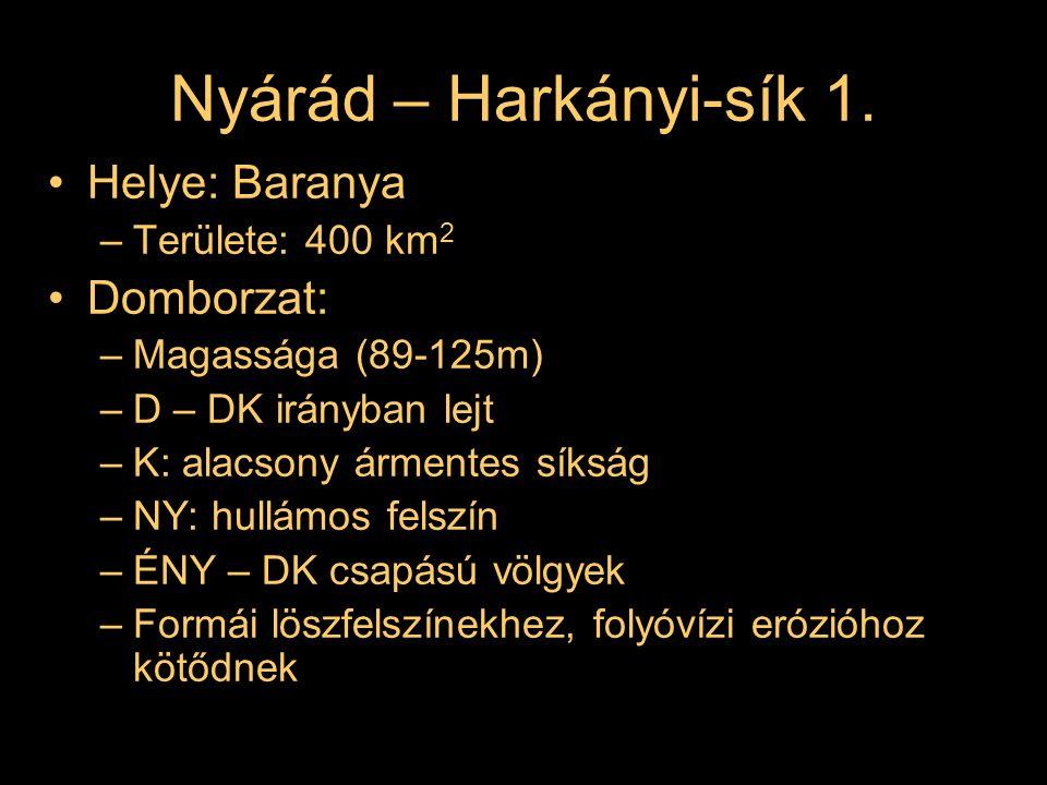 Nyárád – Harkányi-sík 1. Helye: Baranya –Területe: 400 km 2 Domborzat: –Magassága (89-125m) –D – DK irányban lejt –K: alacsony ármentes síkság –NY: hu