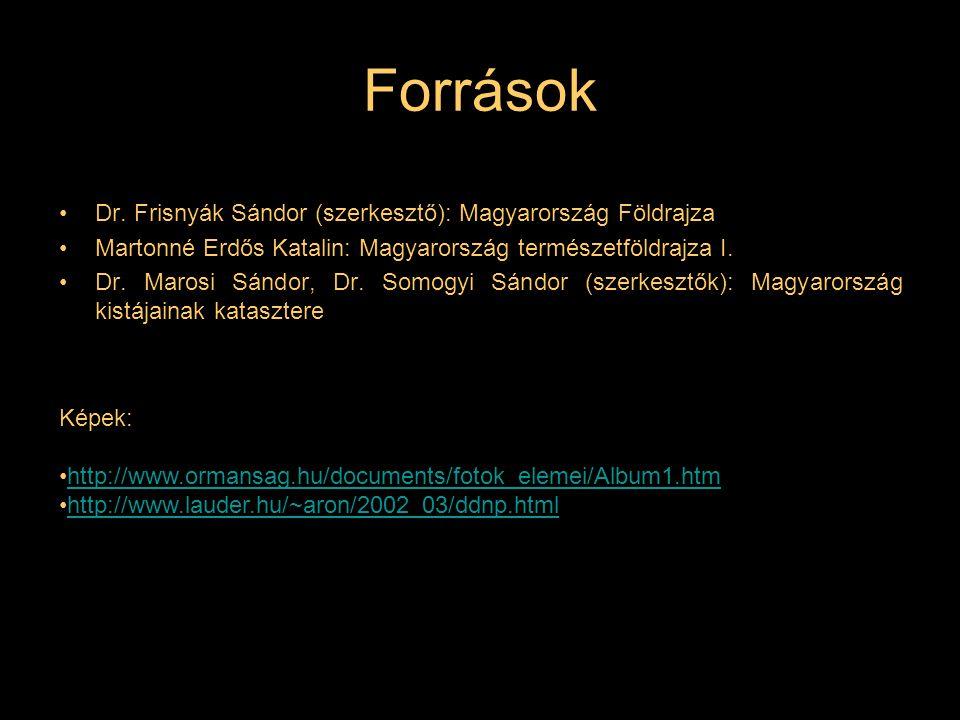 Források Dr. Frisnyák Sándor (szerkesztő): Magyarország Földrajza Martonné Erdős Katalin: Magyarország természetföldrajza I. Dr. Marosi Sándor, Dr. So