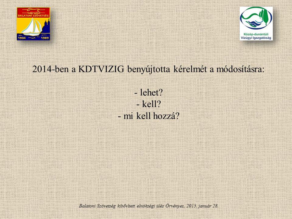 Balatoni Szövetség kibővített elnökségi ülés Örvényes, 2015. január 28. 2014-ben a KDTVIZIG benyújtotta kérelmét a módosításra: - lehet? - kell? - mi