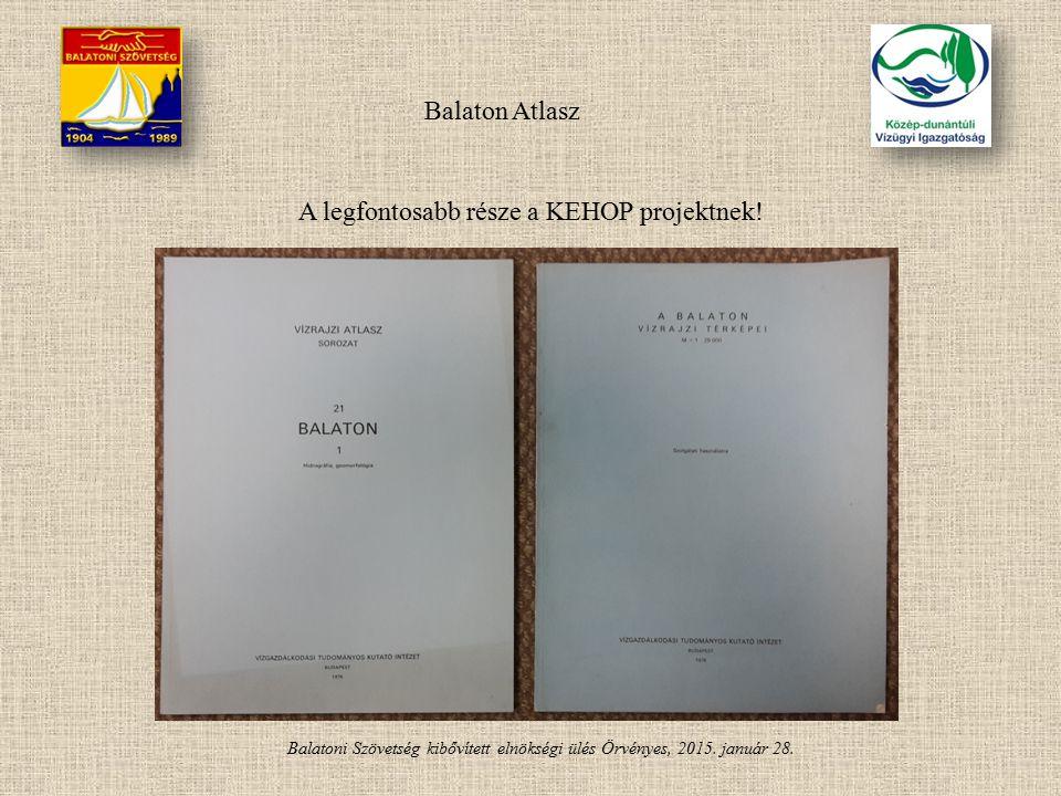 Balatoni Szövetség kibővített elnökségi ülés Örvényes, 2015. január 28. Balaton Atlasz A legfontosabb része a KEHOP projektnek!