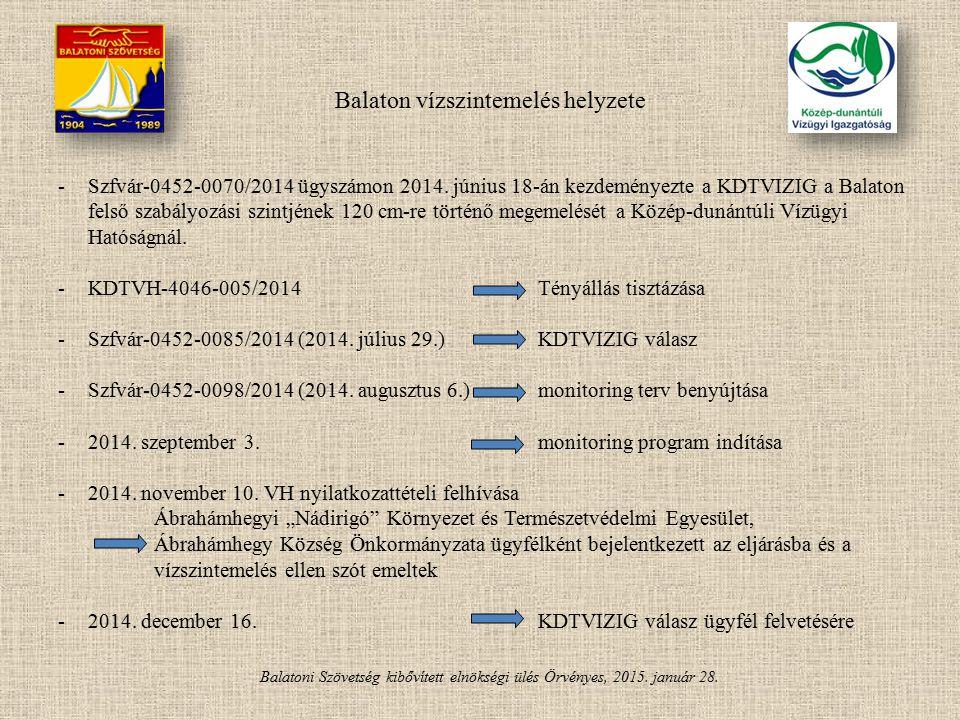Balatoni Szövetség kibővített elnökségi ülés Örvényes, 2015. január 28. Balaton vízszintemelés helyzete -Szfvár-0452-0070/2014 ügyszámon 2014. június