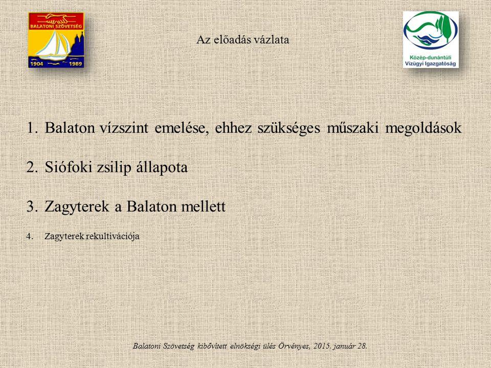 Balatoni Szövetség kibővített elnökségi ülés Örvényes, 2015. január 28. 1.Balaton vízszint emelése, ehhez szükséges műszaki megoldások 2.Siófoki zsili