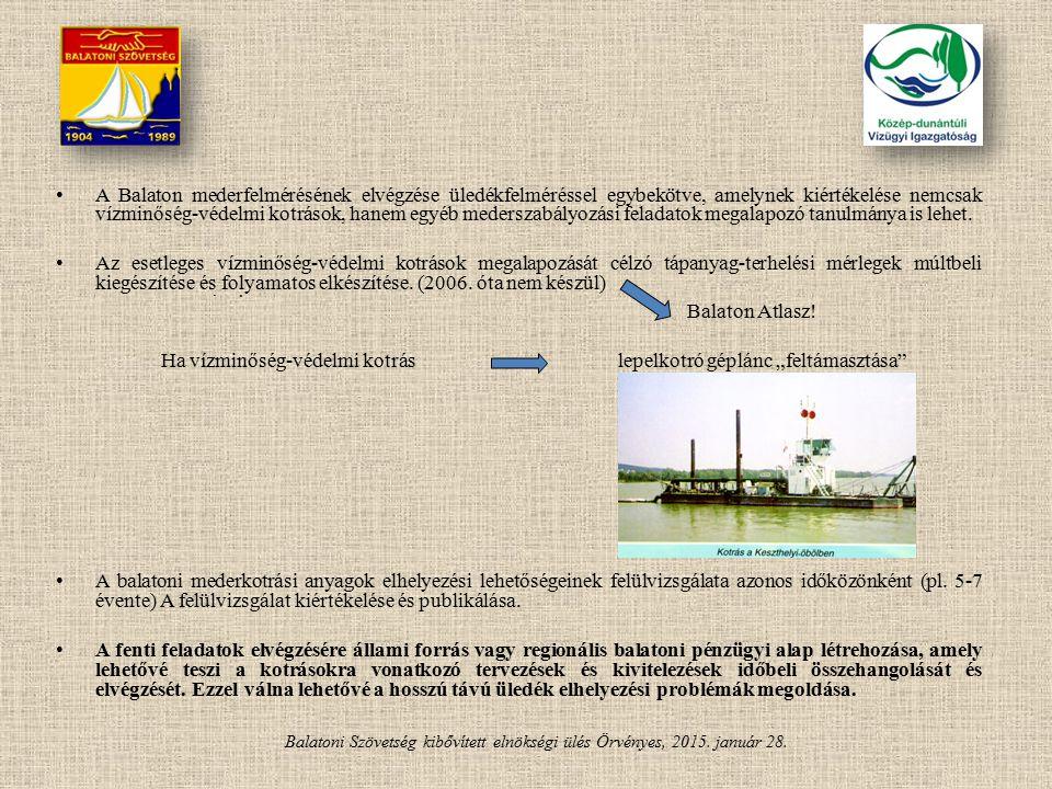 Balatoni Szövetség kibővített elnökségi ülés Örvényes, 2015. január 28. A Balaton mederfelmérésének elvégzése üledékfelméréssel egybekötve, amelynek k