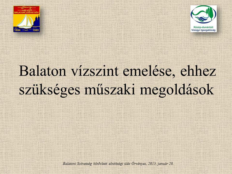 Balatoni Szövetség kibővített elnökségi ülés Örvényes, 2015. január 28. Balaton vízszint emelése, ehhez szükséges műszaki megoldások