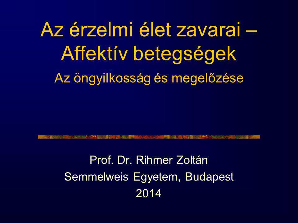 Az érzelmi élet zavarai – Affektív betegségek Az öngyilkosság és megelőzése Prof. Dr. Rihmer Zoltán Semmelweis Egyetem, Budapest 2014