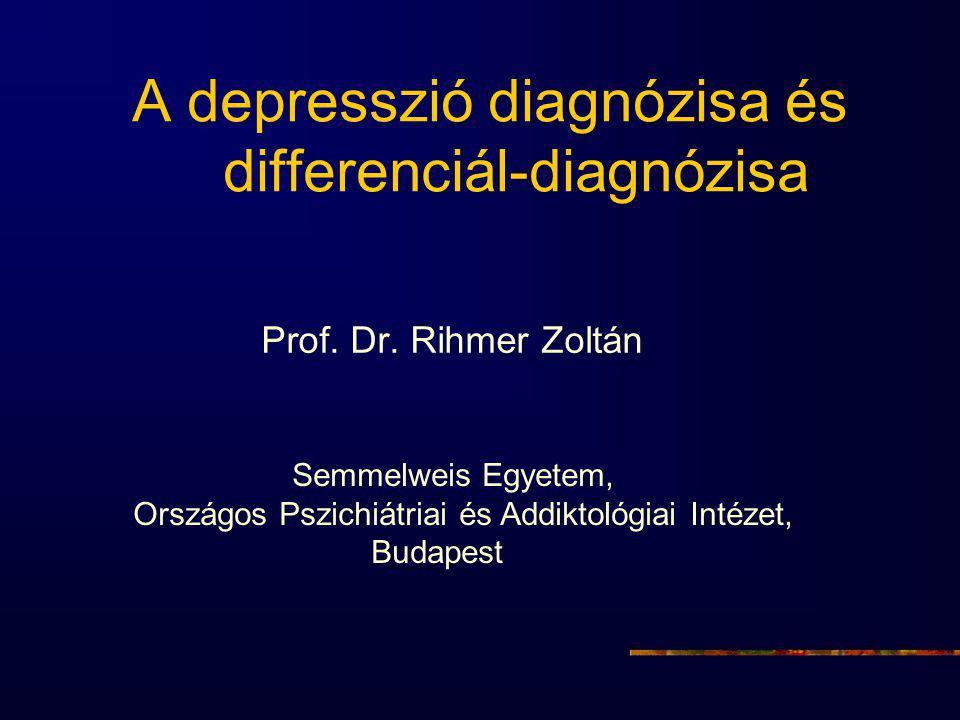 A depresszió diagnózisa és differenciál-diagnózisa Prof. Dr. Rihmer Zoltán Semmelweis Egyetem, Országos Pszichiátriai és Addiktológiai Intézet, Budape