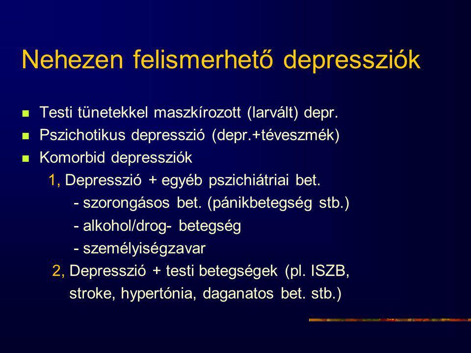 Nehezen felismerhető depressziók Testi tünetekkel maszkírozott (larvált) depr.