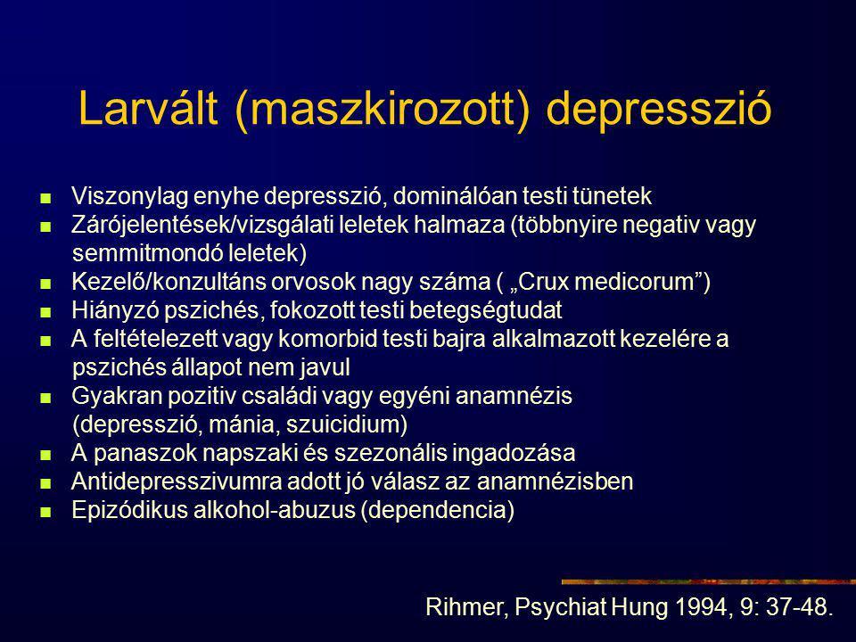 """Larvált (maszkirozott) depresszió Viszonylag enyhe depresszió, dominálóan testi tünetek Zárójelentések/vizsgálati leletek halmaza (többnyire negativ vagy semmitmondó leletek) Kezelő/konzultáns orvosok nagy száma ( """"Crux medicorum ) Hiányzó pszichés, fokozott testi betegségtudat A feltételezett vagy komorbid testi bajra alkalmazott kezelére a pszichés állapot nem javul Gyakran pozitiv családi vagy egyéni anamnézis (depresszió, mánia, szuicidium) A panaszok napszaki és szezonális ingadozása Antidepresszivumra adott jó válasz az anamnézisben Epizódikus alkohol-abuzus (dependencia) Rihmer, Psychiat Hung 1994, 9: 37-48."""