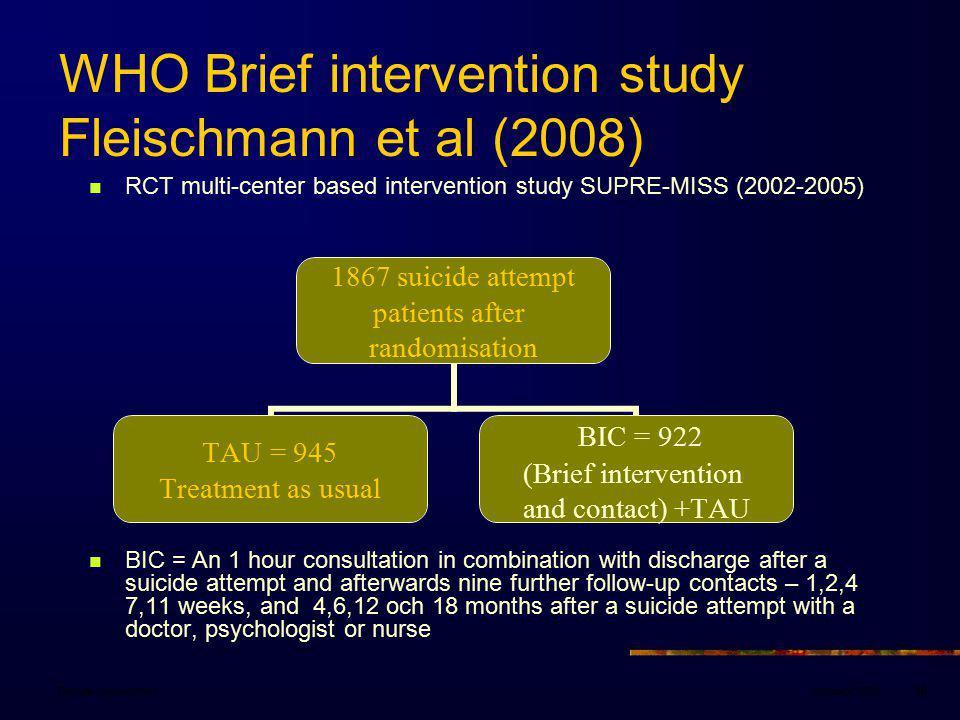 January 2008Danuta Wasserman86 WHO Brief intervention study Fleischmann et al (2008) RCT multi-center based intervention study SUPRE-MISS (2002-2005)