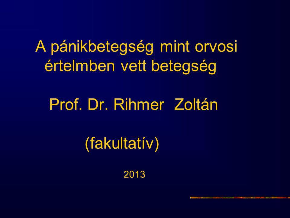 A pánikbetegség mint orvosi értelmben vett betegség Prof. Dr. Rihmer Zoltán (fakultatív) 2013