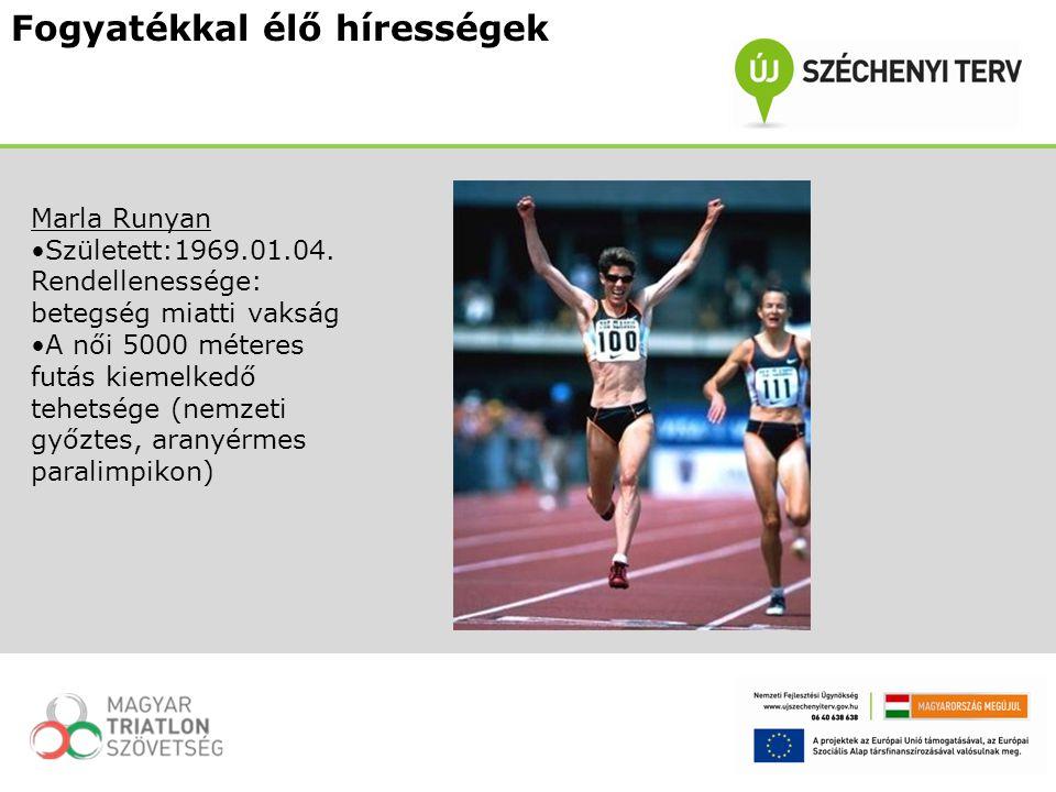 Marla Runyan Született:1969.01.04. Rendellenessége: betegség miatti vakság A női 5000 méteres futás kiemelkedő tehetsége (nemzeti győztes, aranyérmes