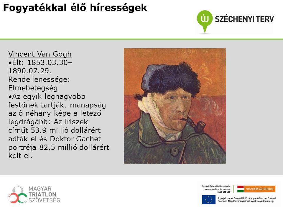 Vincent Van Gogh Élt: 1853.03.30– 1890.07.29. Rendellenessége: Elmebetegség Az egyik legnagyobb festőnek tartják, manapság az ő néhány képe a létező l
