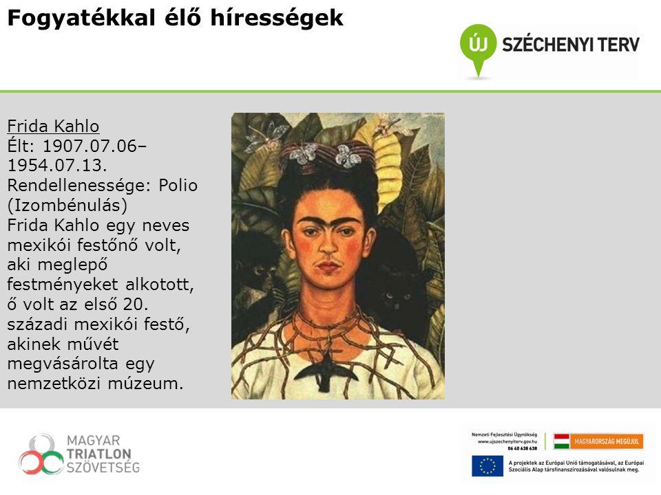 Fogyatékkal élő hírességek Frida Kahlo Élt: 1907.07.06– 1954.07.13. Rendellenessége: Polio (Izombénulás) Frida Kahlo egy neves mexikói festőnő volt, a