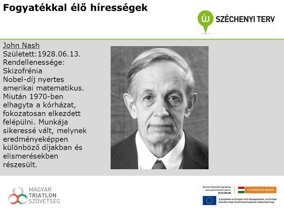 Fogyatékkal élő hírességek John Nash Született:1928.06.13. Rendellenessége: Skizofrénia Nobel-díj nyertes amerikai matematikus. Miután 1970-ben elhagy