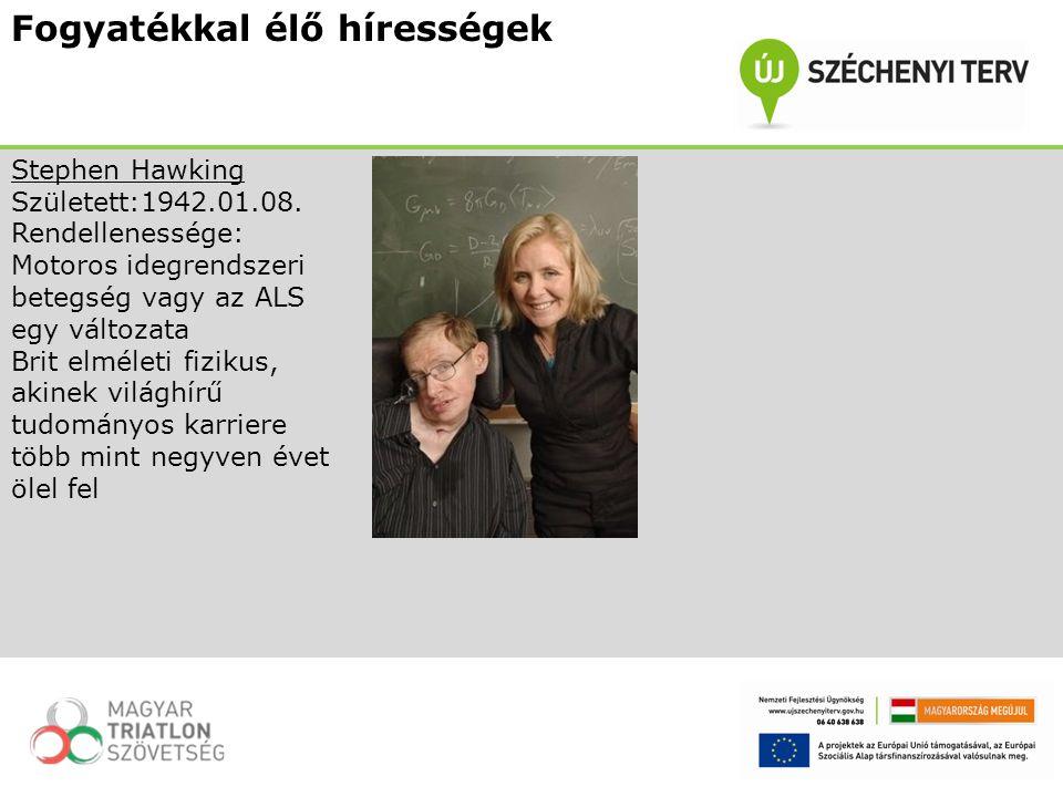 Fogyatékkal élő hírességek Stephen Hawking Született:1942.01.08. Rendellenessége: Motoros idegrendszeri betegség vagy az ALS egy változata Brit elméle