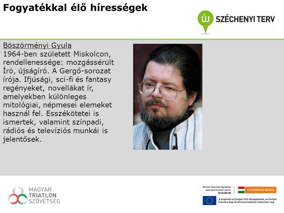 Böszörményi Gyula 1964-ben született Miskolcon, rendellenessége: mozgássérült Író, újságíró. A Gergő-sorozat írója. Ifjúsági, sci-fi és fantasy regény