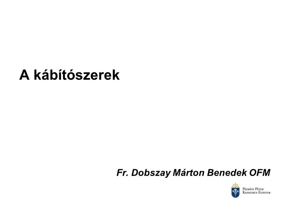 A kábítószerek Fr. Dobszay Márton Benedek OFM