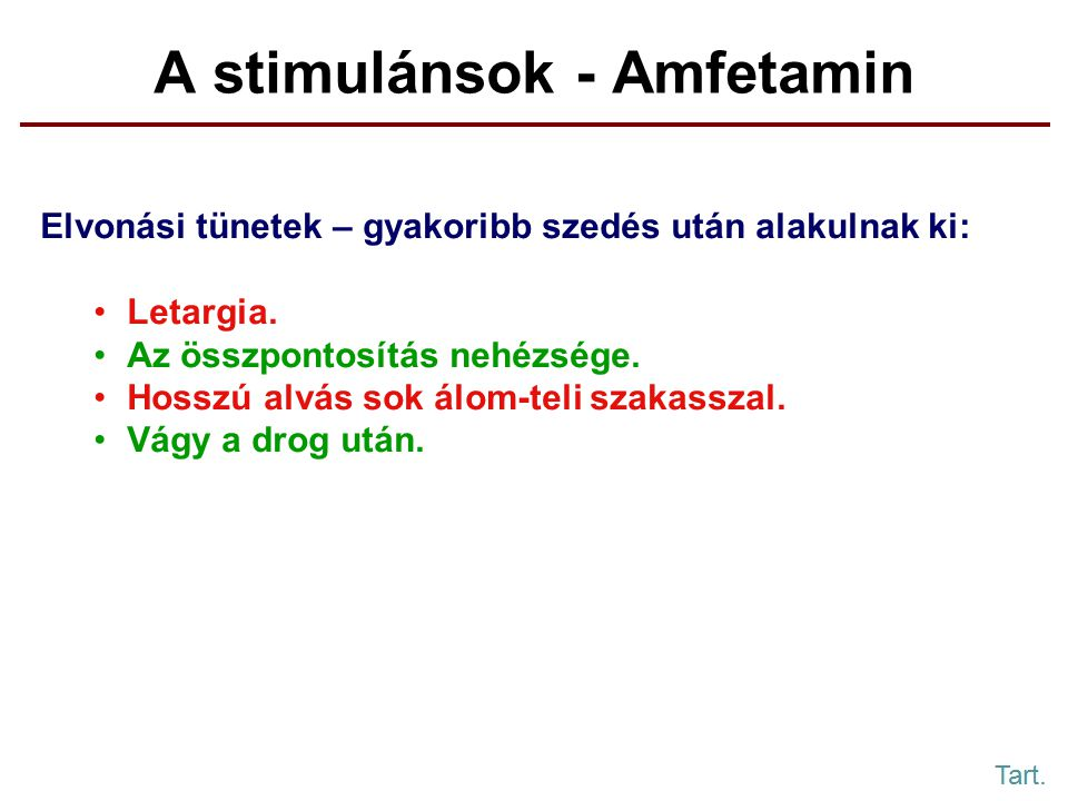 A stimulánsok - Amfetamin Elvonási tünetek – gyakoribb szedés után alakulnak ki: Letargia.
