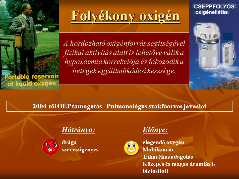 Folyékony oxigén Hátránya: drága szervízigényes 2004-től OEP támogatás -Pulmonológus szakfőorvos javaslat Előnye: elegendő oxygén Mobilizáció Takaréko
